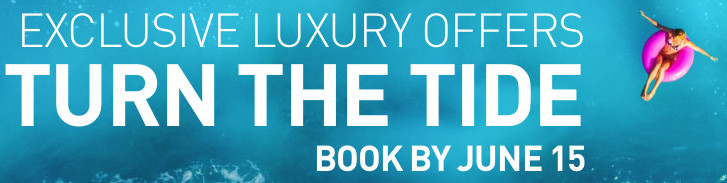 Exclusive Luxury Offers – TURN THE TIDE – BOOK BY JUNE 15TH